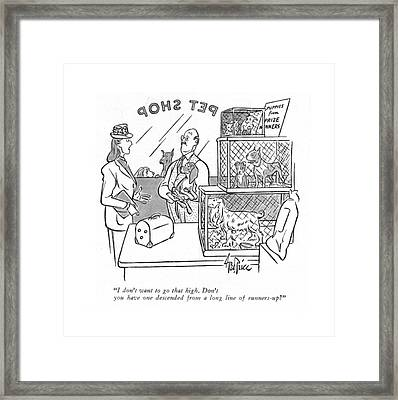 I Don't Want To Go That High. Don't You Have One Framed Print