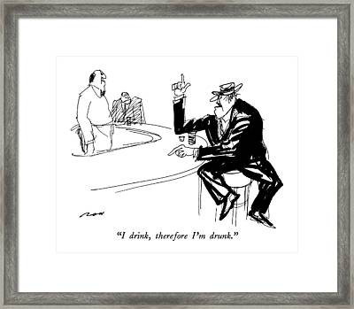 I Drink, Therefore I'm Drunk Framed Print