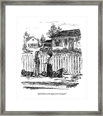 I Find There's A Lot Of Pressure To Be Good Framed Print by Robert Weber