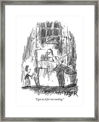 I Got An A For Not Smoking Framed Print by Robert Weber