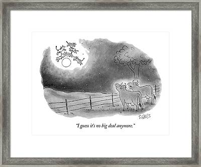 I Guess It's No Big Deal Anymore Framed Print by Sam Gross