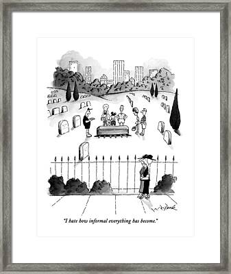 I Hate How Informal Everything Has Become Framed Print by W.B. Park