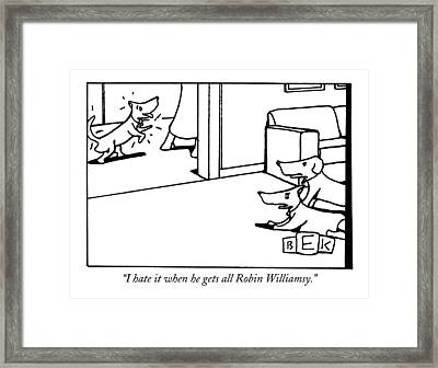I Hate It When He Gets All Robin Williamsy Framed Print