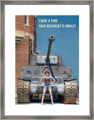 I Have A Tank.  Your Argument Is Invalid Framed Print