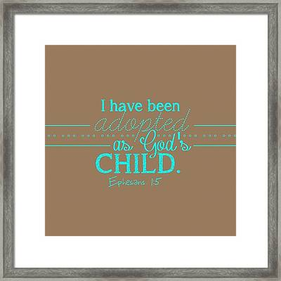 I Have Been Adopted As A Child Of God Framed Print