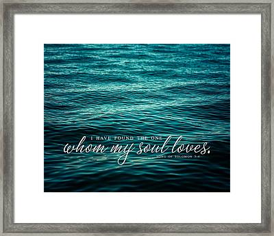 I Have Found The One Whom My Soul Loves. Framed Print
