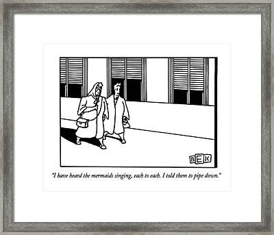 I Have Heard The Mermaids Singing Framed Print by Bruce Eric Kaplan