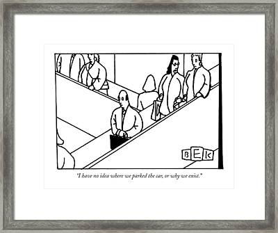 I Have No Idea Where We Parked The Car Framed Print by Bruce Eric Kaplan