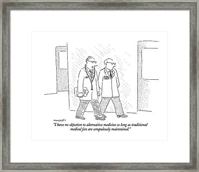 I Have No Objection To Alternative Medicine Framed Print by Robert Mankoff