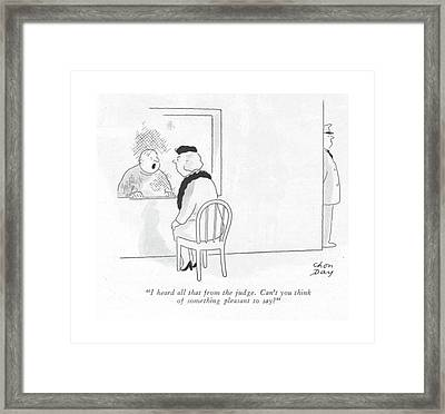 I Heard All That From The Judge. Can't You Think Framed Print