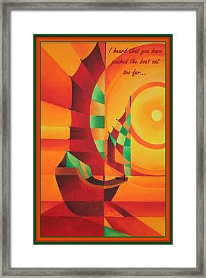 I Heard That You Have Pushed The Boat Out Too Far Framed Print by Tracey Harrington-Simpson