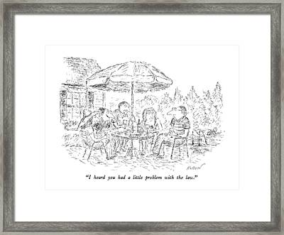 I Heard You Had A Little Problem With The Law Framed Print by Edward Koren