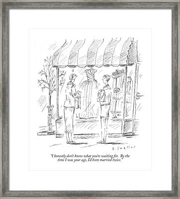I Honestly Don't Know What You're Waiting For Framed Print by Barbara Smaller