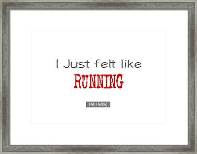 I Just Felt Like Running Quote Framed Print by Nik Helbig