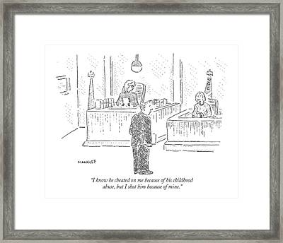 I Know He Cheated On Me Because Of His Childhood Framed Print by Robert Mankoff