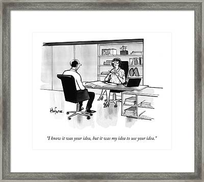 I Know It Was Your Idea Framed Print