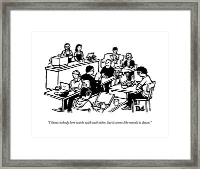 I Know Nobody Here Works With Each Other Framed Print
