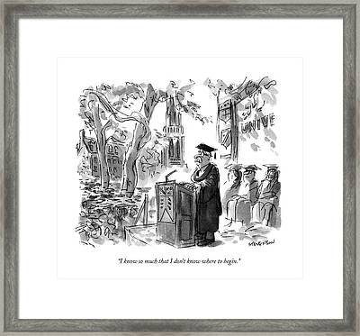 I Know So Much That I Don't Know Where To Begin Framed Print