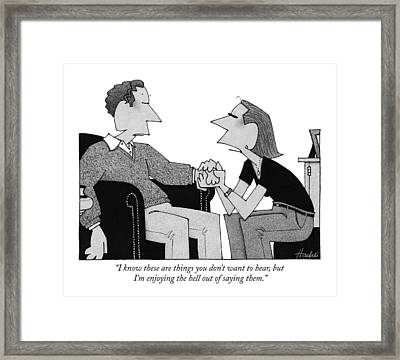 I Know These Are Things You Don't Want To Hear Framed Print