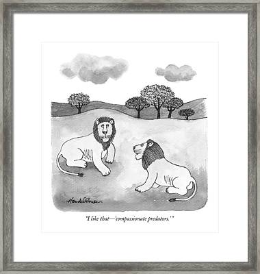 I Like That - 'compassionate Predators.' Framed Print by J.B. Handelsman