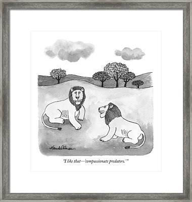I Like That - 'compassionate Predators.' Framed Print by J.B. Handelsman