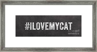 I Love My Cat Framed Print by Linda Woods