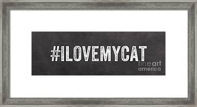 I Love My Cat Framed Print by Linda Woods