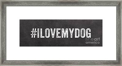 I Love My Dog Framed Print by Linda Woods