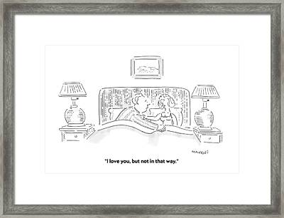 I Love You, But Not In That Way Framed Print