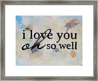 I Love You Oh So Well Framed Print