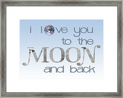 I Love You To The Moon And Back Framed Print by Heather Applegate