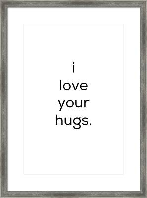 I Love Your Hugs Framed Print by Kim Fearheiley