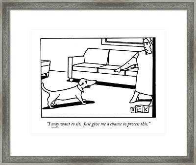 I May Want To Sit. Just Give Me A Chance Framed Print by Bruce Eric Kaplan
