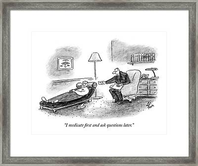 I Medicate First And Ask Questions Later Framed Print by Frank Cotham