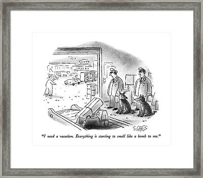 I Need A Vacation.  Everything Is Starting Framed Print