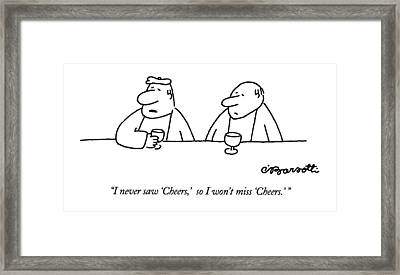 I Never Saw 'cheers Framed Print