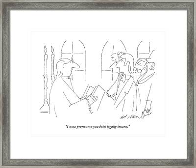 I Now Pronounce You Both Legally Insane Framed Print by Ed Arno