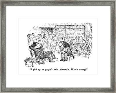 I Pick Up On People's Pain Framed Print