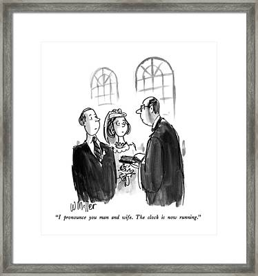 I Pronounce You Man And Wife.  The Clock Is Now Framed Print