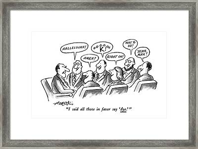 I Said All Those In Favor Say 'aye.' Framed Print