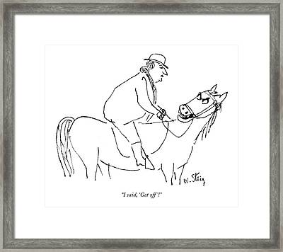 I Said, 'get Off'! Framed Print by William Steig