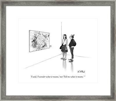 I Said, 'i Wonder What It Means,' Not 'tell Framed Print