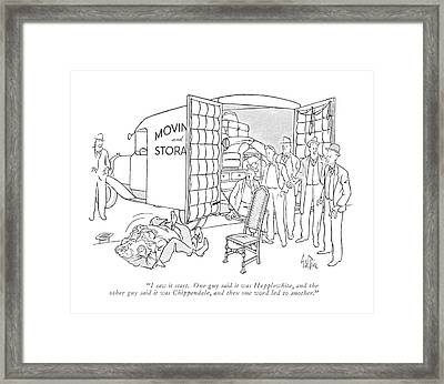 I Saw It Start. One Guy Said It Was Hepplewhite Framed Print by George Price
