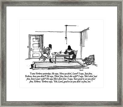 I Saw Yerkow Yesterday.  He Says Framed Print by George Booth