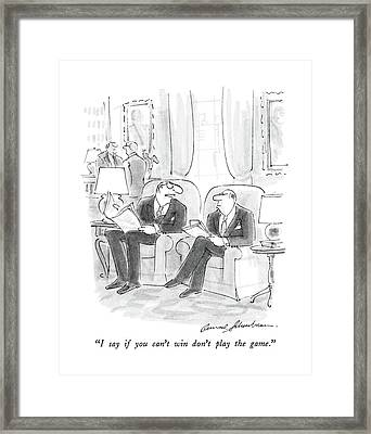I Say If You Can't Win Don't Play The Game Framed Print by Bernard Schoenbaum