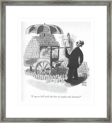 I Say To Hell With The Law Of Supply And Demand Framed Print by Robert J. Day