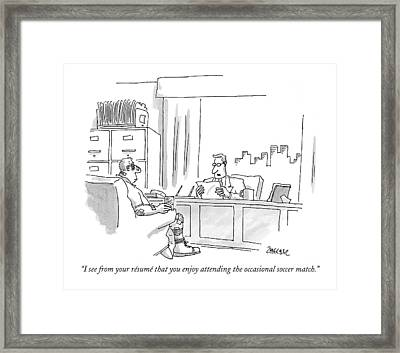 I See From Your Resume That You Enjoy Attending Framed Print by Jack Ziegler