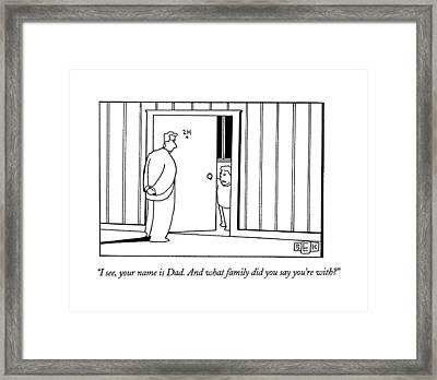 I See, Your Name Is Dad.  And What Family Framed Print
