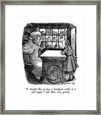 I Should Like To Buy  A Handgun While It Is Still Framed Print by J.B. Handelsman