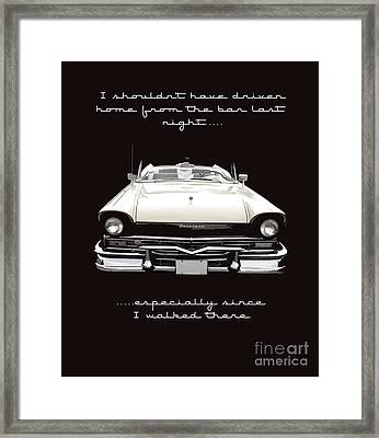 I Should Not Have Driven Home From The Bar Framed Print